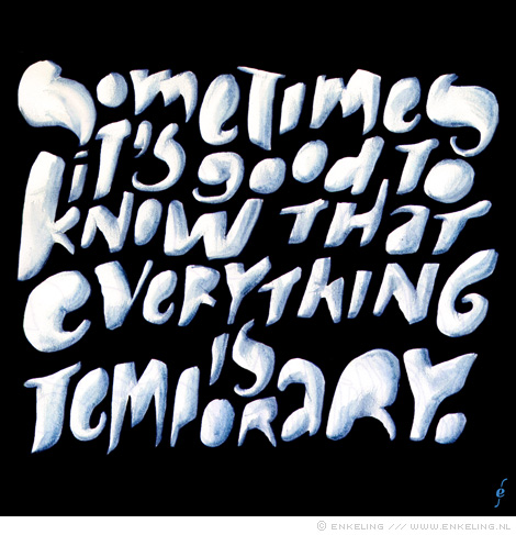 everything is temporary, all things shall pass, typography, tough times, Enkeling, 2015